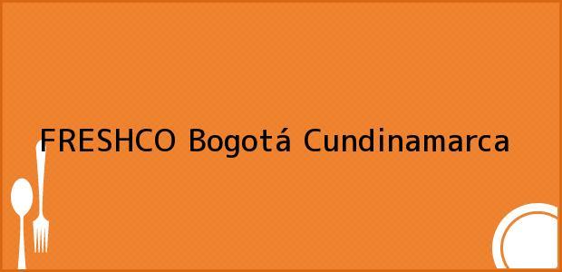 Teléfono, Dirección y otros datos de contacto para FRESHCO, Bogotá, Cundinamarca, Colombia