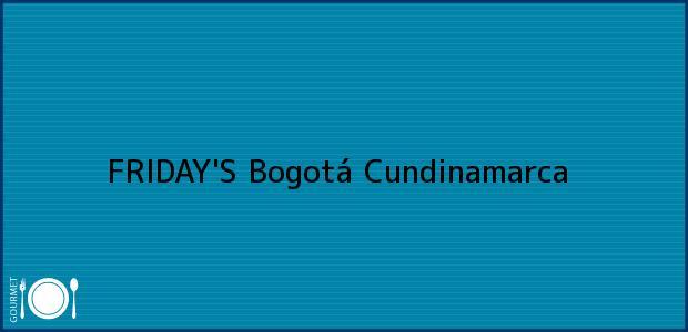 Teléfono, Dirección y otros datos de contacto para FRIDAY'S, Bogotá, Cundinamarca, Colombia