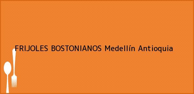 Teléfono, Dirección y otros datos de contacto para FRIJOLES BOSTONIANOS, Medellín, Antioquia, Colombia