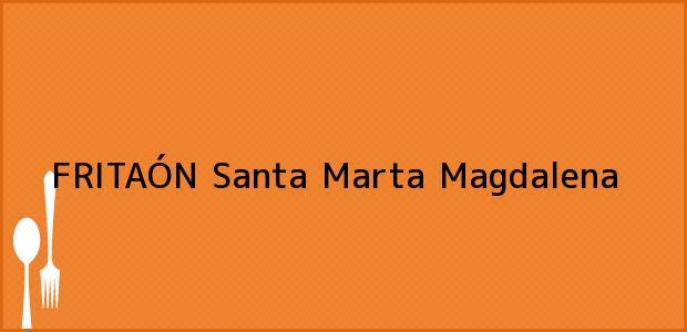Teléfono, Dirección y otros datos de contacto para FRITAÓN, Santa Marta, Magdalena, Colombia