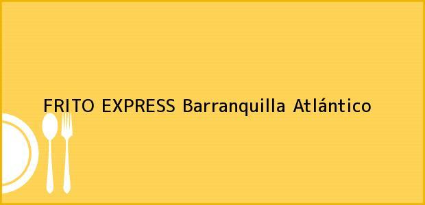 Teléfono, Dirección y otros datos de contacto para FRITO EXPRESS, Barranquilla, Atlántico, Colombia