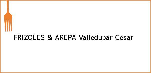 Teléfono, Dirección y otros datos de contacto para FRIZOLES & AREPA, Valledupar, Cesar, Colombia