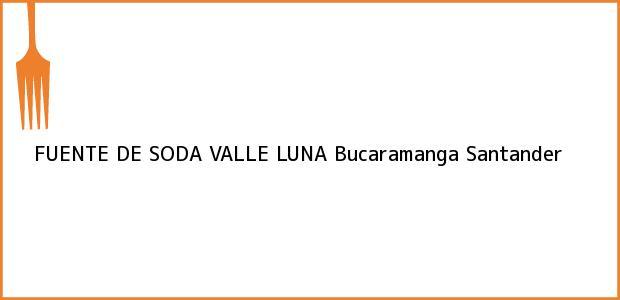 Teléfono, Dirección y otros datos de contacto para FUENTE DE SODA VALLE LUNA, Bucaramanga, Santander, Colombia