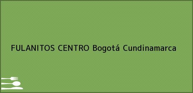 Teléfono, Dirección y otros datos de contacto para FULANITOS CENTRO, Bogotá, Cundinamarca, Colombia