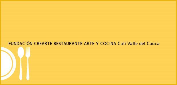 Teléfono, Dirección y otros datos de contacto para FUNDACIÓN CREARTE RESTAURANTE ARTE Y COCINA, Cali, Valle del Cauca, Colombia