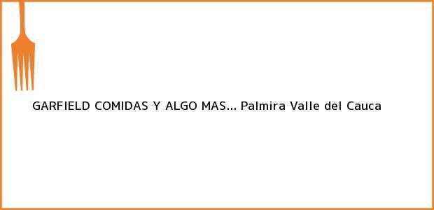 Teléfono, Dirección y otros datos de contacto para GARFIELD COMIDAS Y ALGO MAS..., Palmira, Valle del Cauca, Colombia
