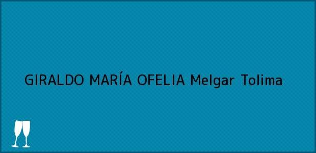 Teléfono, Dirección y otros datos de contacto para GIRALDO MARÍA OFELIA, Melgar, Tolima, Colombia