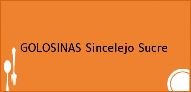 Teléfono, Dirección y otros datos de contacto para GOLOSINAS, Sincelejo, Sucre, Colombia