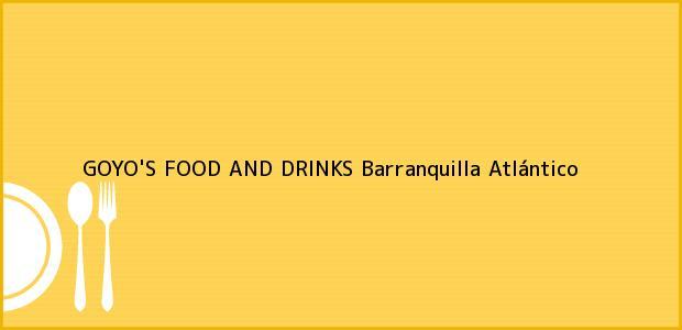 Teléfono, Dirección y otros datos de contacto para GOYO'S FOOD AND DRINKS, Barranquilla, Atlántico, Colombia