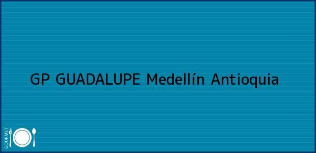 Teléfono, Dirección y otros datos de contacto para GP GUADALUPE, Medellín, Antioquia, Colombia