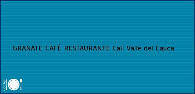 Teléfono, Dirección y otros datos de contacto para GRANATE CAFÉ RESTAURANTE, Cali, Valle del Cauca, Colombia