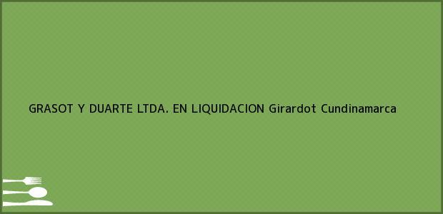 Teléfono, Dirección y otros datos de contacto para GRASOT Y DUARTE LTDA. EN LIQUIDACION, Girardot, Cundinamarca, Colombia