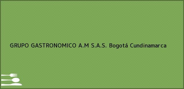 Teléfono, Dirección y otros datos de contacto para GRUPO GASTRONOMICO A.M S.A.S., Bogotá, Cundinamarca, Colombia