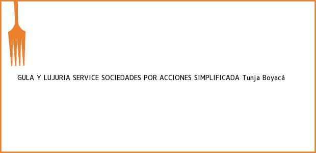 Teléfono, Dirección y otros datos de contacto para GULA Y LUJURIA SERVICE SOCIEDADES POR ACCIONES SIMPLIFICADA, Tunja, Boyacá, Colombia