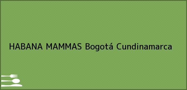 Teléfono, Dirección y otros datos de contacto para HABANA MAMMAS, Bogotá, Cundinamarca, Colombia