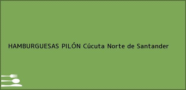 Teléfono, Dirección y otros datos de contacto para HAMBURGUESAS PILÓN, Cúcuta, Norte de Santander, Colombia