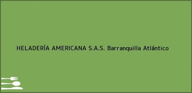 Teléfono, Dirección y otros datos de contacto para HELADERÍA AMERICANA S.A.S., Barranquilla, Atlántico, Colombia
