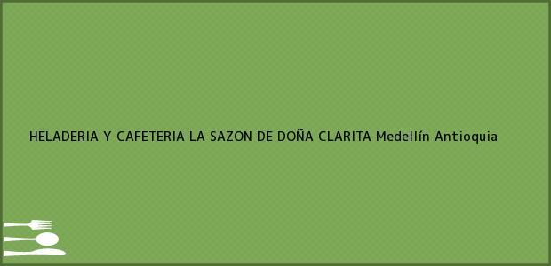 Teléfono, Dirección y otros datos de contacto para HELADERIA Y CAFETERIA LA SAZON DE DOÑA CLARITA, Medellín, Antioquia, Colombia