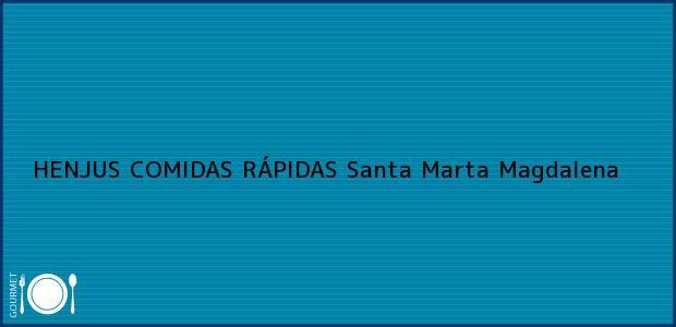 Teléfono, Dirección y otros datos de contacto para HENJUS COMIDAS RÁPIDAS, Santa Marta, Magdalena, Colombia