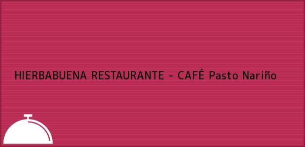 Teléfono, Dirección y otros datos de contacto para HIERBABUENA RESTAURANTE - CAFÉ, Pasto, Nariño, Colombia