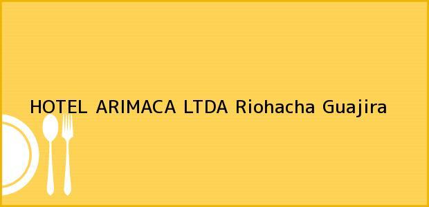 Teléfono, Dirección y otros datos de contacto para HOTEL ARIMACA LTDA, Riohacha, Guajira, Colombia