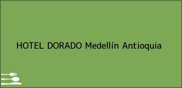 Teléfono, Dirección y otros datos de contacto para HOTEL DORADO, Medellín, Antioquia, Colombia