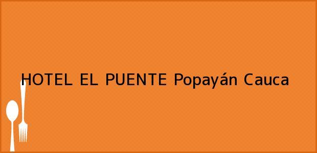 Teléfono, Dirección y otros datos de contacto para HOTEL EL PUENTE, Popayán, Cauca, Colombia
