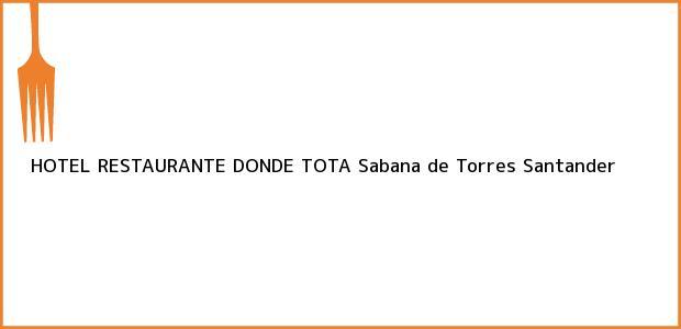 Teléfono, Dirección y otros datos de contacto para HOTEL RESTAURANTE DONDE TOTA, Sabana de Torres, Santander, Colombia