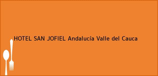 Teléfono, Dirección y otros datos de contacto para HOTEL SAN JOFIEL, Andalucía, Valle del Cauca, Colombia