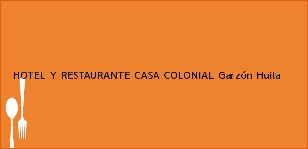 Teléfono, Dirección y otros datos de contacto para HOTEL Y RESTAURANTE CASA COLONIAL, Garzón, Huila, Colombia