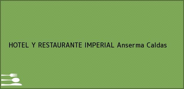 Teléfono, Dirección y otros datos de contacto para HOTEL Y RESTAURANTE IMPERIAL, Anserma, Caldas, Colombia