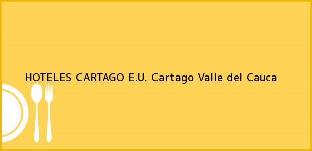 Teléfono, Dirección y otros datos de contacto para HOTELES CARTAGO E.U., Cartago, Valle del Cauca, Colombia
