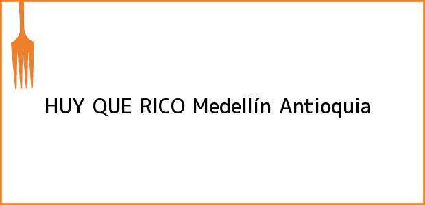 Teléfono, Dirección y otros datos de contacto para HUY QUE RICO, Medellín, Antioquia, Colombia