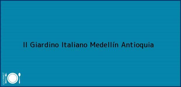 Teléfono, Dirección y otros datos de contacto para II Giardino Italiano, Medellín, Antioquia, Colombia