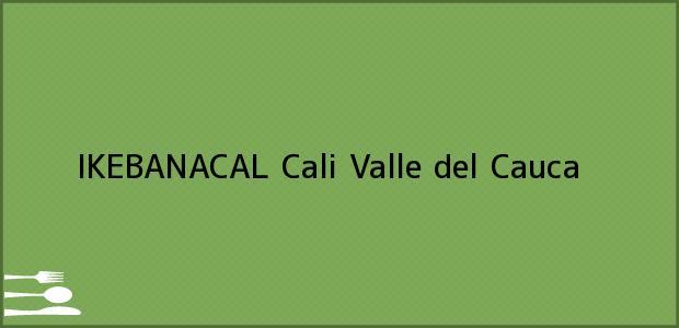 Teléfono, Dirección y otros datos de contacto para IKEBANACAL, Cali, Valle del Cauca, Colombia
