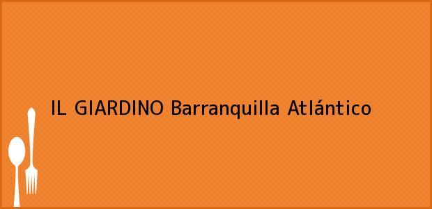 Teléfono, Dirección y otros datos de contacto para IL GIARDINO, Barranquilla, Atlántico, Colombia