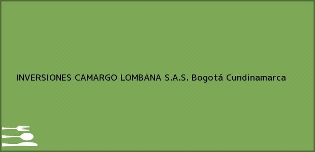 Teléfono, Dirección y otros datos de contacto para INVERSIONES CAMARGO LOMBANA S.A.S., Bogotá, Cundinamarca, Colombia