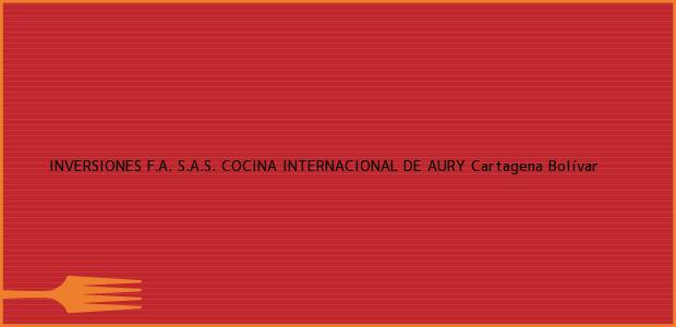 Teléfono, Dirección y otros datos de contacto para INVERSIONES F.A. S.A.S. COCINA INTERNACIONAL DE AURY, Cartagena, Bolívar, Colombia