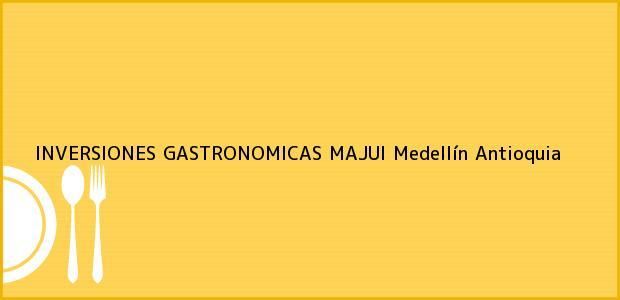 Teléfono, Dirección y otros datos de contacto para INVERSIONES GASTRONOMICAS MAJUI, Medellín, Antioquia, Colombia