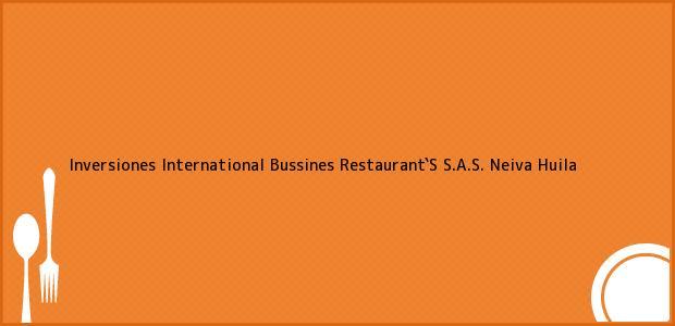 Teléfono, Dirección y otros datos de contacto para Inversiones International Bussines Restaurant`S S.A.S., Neiva, Huila, Colombia