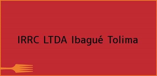 Teléfono, Dirección y otros datos de contacto para IRRC LTDA, Ibagué, Tolima, Colombia