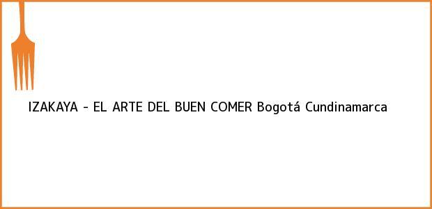 Teléfono, Dirección y otros datos de contacto para IZAKAYA - EL ARTE DEL BUEN COMER, Bogotá, Cundinamarca, Colombia