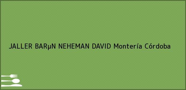 Teléfono, Dirección y otros datos de contacto para JALLER BARµN NEHEMAN DAVID, Montería, Córdoba, Colombia
