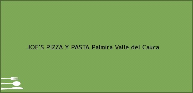 Teléfono, Dirección y otros datos de contacto para JOE'S PIZZA Y PASTA, Palmira, Valle del Cauca, Colombia