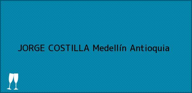 Teléfono, Dirección y otros datos de contacto para JORGE COSTILLA, Medellín, Antioquia, Colombia