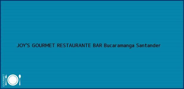 Teléfono, Dirección y otros datos de contacto para JOY'S GOURMET RESTAURANTE BAR, Bucaramanga, Santander, Colombia
