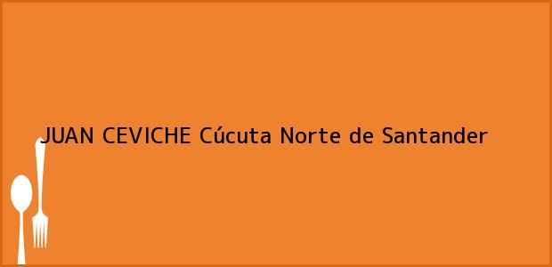 Teléfono, Dirección y otros datos de contacto para JUAN CEVICHE, Cúcuta, Norte de Santander, Colombia