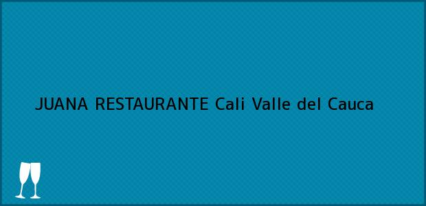 Teléfono, Dirección y otros datos de contacto para JUANA RESTAURANTE, Cali, Valle del Cauca, Colombia