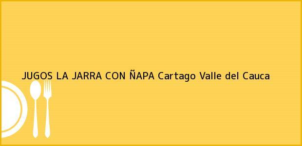 Teléfono, Dirección y otros datos de contacto para JUGOS LA JARRA CON ÑAPA, Cartago, Valle del Cauca, Colombia