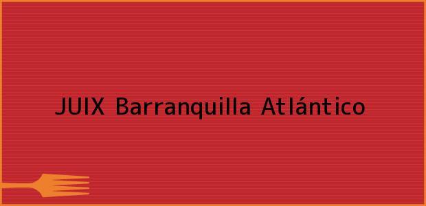 Teléfono, Dirección y otros datos de contacto para JUIX, Barranquilla, Atlántico, Colombia